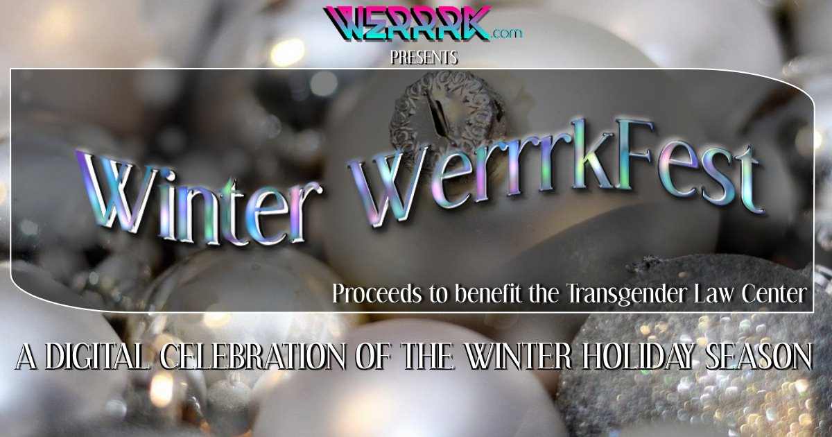 Winter WerrrkFest: A Digital Celebration of the Holiday Season Benefiting the Transgender Law Center 7