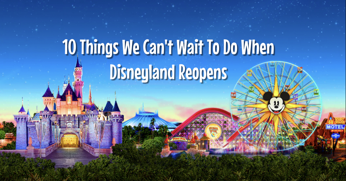 10 Things We Can't Wait To Do When Disneyland Reopens 5